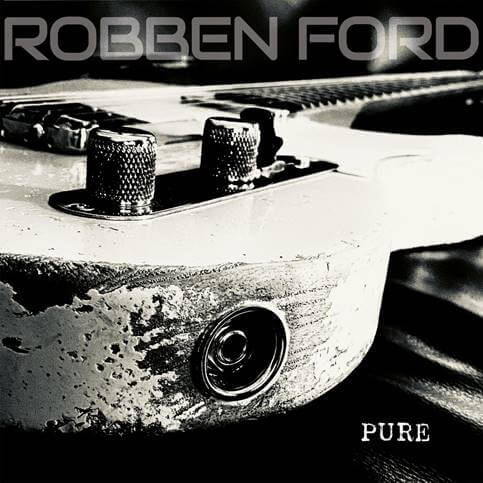 """Robben Ford """"Pure"""""""